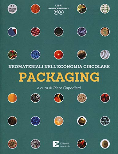 Packaging. Neomateriali nell'economia circolare. Ediz. a colori