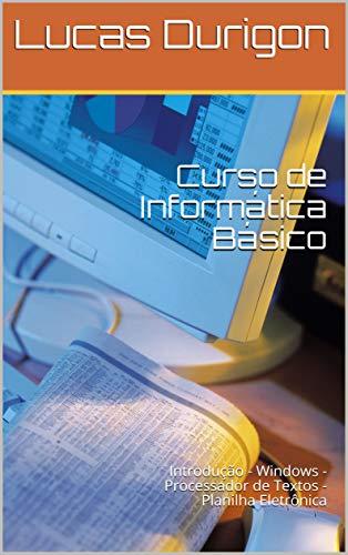 Curso de Informática Básico: Introdução - Windows - Processador de Textos - Planilha Eletrônica