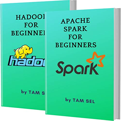 APACHE SPARK AND HADOOP FOR BEGINNERS: 2 BOOKS IN 1 - Learn Coding Fast! APACHE SPARK AND HADOOP Crash Course, A QuickStart Guide, Tutorial Book by Program Examples, In Easy Steps! (English Edition)