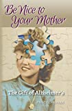 Be Nice to Your Mother: The Gift of Alzheimer€™s