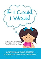 If I Could, I Would: A Child's Journey from Abuse to Hope