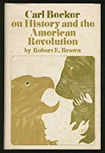 Carl Becker - on History and the American Revolution