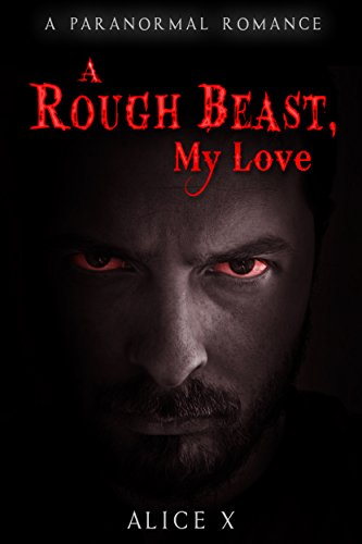Book: A Rough Beast, My Love - A Paranormal Romance by Alice X