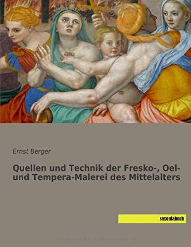 Quellen und Technik der Fresko-, Oel- und Tempera-Malerei des Mittelalters