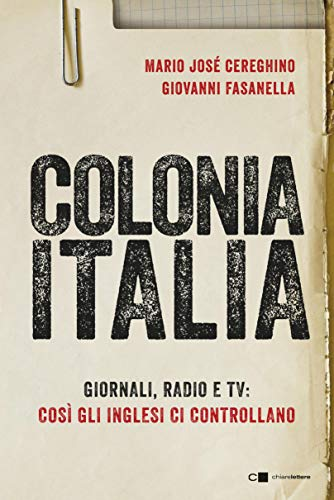 Colonia Italia: Giornali, radio e tv: così gli inglesi ci controllano. Le...