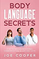Body Language Secrets: How to Decode Nonverbal Communication in Life and Love