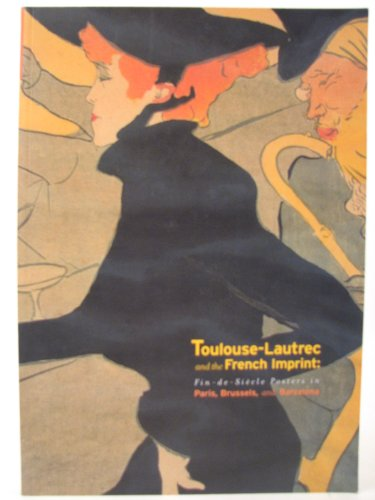 Toulouse-Lautrec and the French Imprint: Fin-de-Siecle Posters in Paris, Brussels, and Barcelona