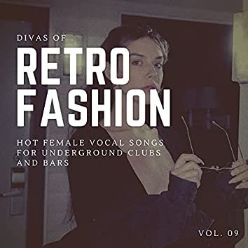 Divas Of Retro Fashion - Hot Female Vocal Songs For Underground Clubs And Bars, Vol. 09