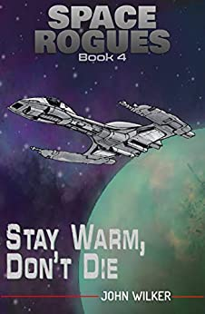 Stay Warm, Don't Die (Space Rogues Book 4) by [John Wilker]