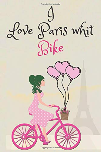 I Love Paris whit Bike: Record your Rides and Performances great gift for cycling lovers