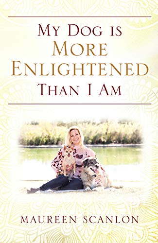 My Dog Is More Enlightened Than I Am by Life Coach Maureen Scanlon ebook deal