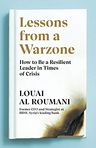 Lessons from a Warzone: How to be a Resilient Leader in Times of Crisis by [Louai Al Roumani]