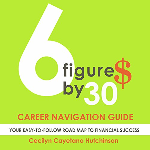 6 Figures by 30: Career Navigation Guide audiobook cover art