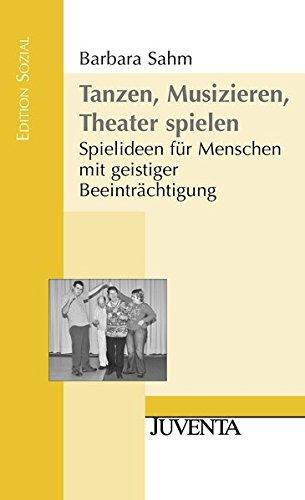 Tanzen, Musizieren, Theater spielen: Spielideen für Menschen mit geistiger Beeinträchtigung (Edition Sozial)
