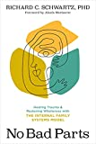 No Bad Parts: Healing Trauma and Restoring Wholeness with the Internal Family Systems Model (English...