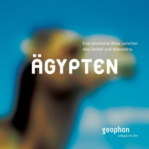 Ägypten - CD: Eine akustische Reise zwischen Abu Simbel und Alexandria (Urlaub im Ohr)