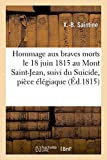 Hommage aux braves morts le 18 juin 1815 au Mont Saint-Jean, suivi du Suicide, pièce élégiaque: de l'Aigle et des lis, allégorie et de Stances sur l'arc de triomphe du Carrousel
