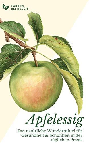 Apfelessig: Das natürliche Wundermittel für Gesundheit & Schönheit in der täglichen Praxis - Buch