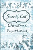 ScanNCut Project Notebook: Christmas Snowman Book For Brother ScanNCut CM300, CM600, CM900, SDX900, SDX1200 Users: 100 Pages: Gift Idea for Crafters