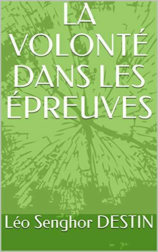LA VOLONTÉ DANS LES ÉPREUVES (French Edition)