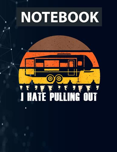 Funny Camping I Hate Pulling Out Retro Sunset Pull Notebook / 130 pages / US Letter Size