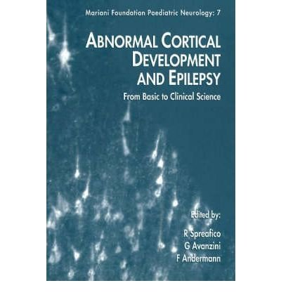 [Abnormal Cortical Development and Epilepsy: From Basic to Clinical Science (Mariani Foundation Paediatric Neurology)] [Author: Roberto Spreafico] [December, 1999]