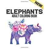 Adult Coloring Book New Elephants: Beautiful Stress Relieving Elephants Designs for Stress Relief and Relaxation 40 Amazing Elephant Designs to Color Coloring Book Stress Relieving Animal Designs
