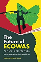 The Future of Ecowas: Critical Perspectives: Issues and Controversies in West Africa in the Age of the Click
