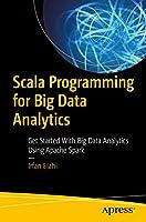 Scala Programming for Big Data Analytics: Get Started With Big Data Analytics Using Apache Spark