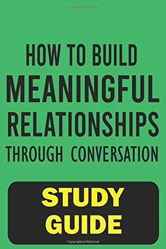 How to Build Meaningful Relationships Through Conversation Study Guide: Personal Workbook and Study