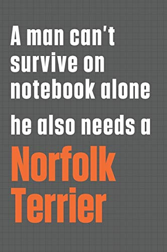 A man can't survive on notebook alone he also needs a Norfolk Terrier: For Norfolk Terrier Dog Fans