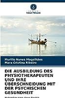 Die Ausbildung Des Physiotherapeuten Und Ihre Ueberschneidung Mit Der Psychischen Gesundheit