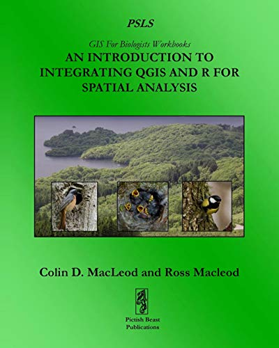 An Introduction To Integrating QGIS And R For Spatial Analysis (GIS For Biologists Workbooks, Band 1)