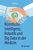 Kuenstliche Intelligenz, Robotik und Big Data in der Medizin