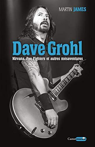 Dave Grohl - Nirvana, Foo Fighters et autres mésaventures (Castor music)