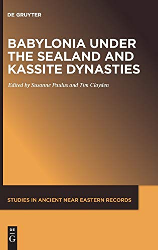 Babylonia Under the Sealand and Kassite Dynasties (Studies in Ancient Near Eastern Records (Saner)) (German Edition) (Studies in Ancient Near Eastern Records (Saner), 24)