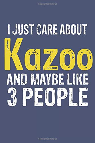 I Just Care About Kazoo and Maybe Like 3 People, Gift for Kazoo Lover, Kazoo Life is Good Notebook a Beautiful: Lined Notebook / Journal Gift, 120 ... accessories , Kazoo Diary, Diary to Write,