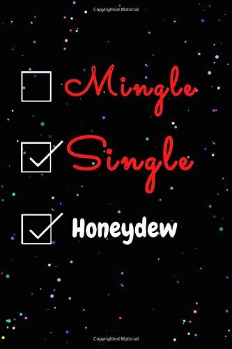 Mingle Single Honeydwe Journal Notebook: Funny Honeydwe Lovers Valentine's Day Journal Notebook. For Men ,Women ,Friends, Couple, Girlfriend, ... for Valentine's Day and Honeydwe lovers.