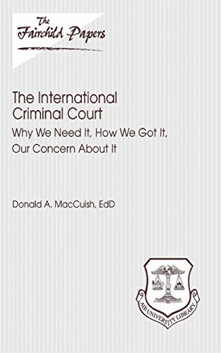 The International Criminal Court: Why We Need It, How We Got It, Our Concern About It (English Edition)