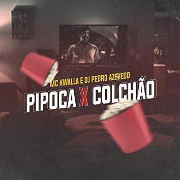 Pipoca X Colchão