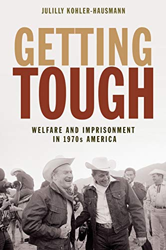 Getting Tough: Welfare and Imprisonment in 1970s America (Politics and Society in Modern America, Band 2)