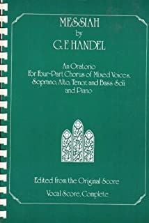 Messiah: An Oratorio for Four-Part Chorus of Mixed Voices. Soprano, Alto, Tenor, and Bass Soli and Piano (Edited from the Original Score, Vocal Score Complete)