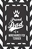 Proud Dad Of A Wirehaired Fox Terrier: Pet Dad Gifts For Fathers Journal Lined Notebook To Write In