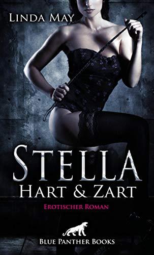 Stella - Hart und Zart | Erotischer Roman: Wird sie ihn dominieren können oder dreht er den Spieß um? (Erotik Romane)