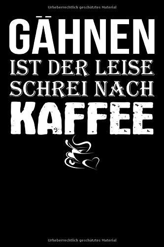 Gähnen ist der leise Schrei nach Kaffee: A5 Punkteraster Notizbuch für Kaffee Trinker, Kaffeeliebhaber, Morgenmuffel