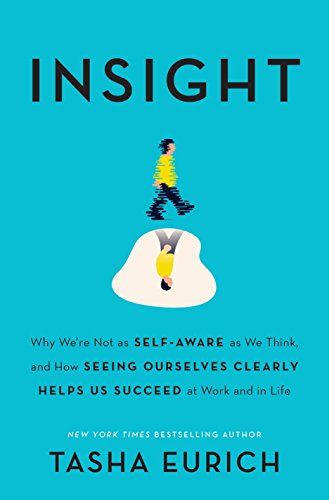 Compare Textbook Prices for Insight: Why We're Not as Self-Aware as We Think, and How Seeing Ourselves Clearly Helps Us Succeed at Work and in Life  ISBN 9780451496812 by Tasha Eurich