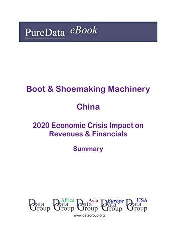 Boot & Shoemaking Machinery China Summary: 2020 Economic Crisis Impact on Revenues & Financials (English Edition)