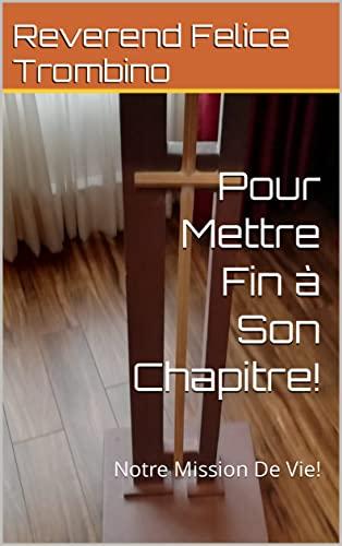 Couverture du livre Pour Mettre Fin à Son Chapitre!: Notre Mission De Vie!