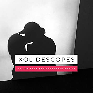 All My Love (KOLIDESCOPES Remix)