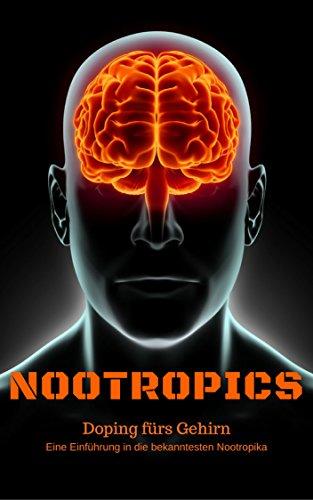 NOOTROPICS - Doping fürs Gehirn: Eine Einführung in die bekanntesten Nootropika